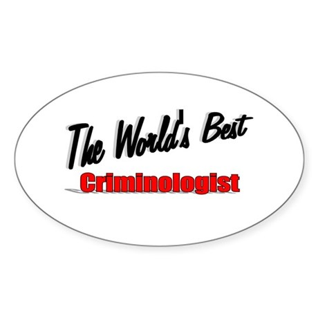 &quot;The World's Best Criminologist&quot; Oval Sticker