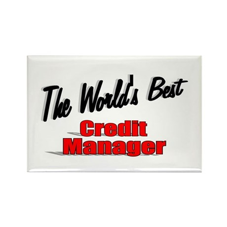 """The World's Best Credit Manager"" Rectangle Magnet"