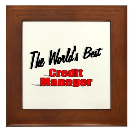 """The World's Best Credit Manager"" Framed Tile"
