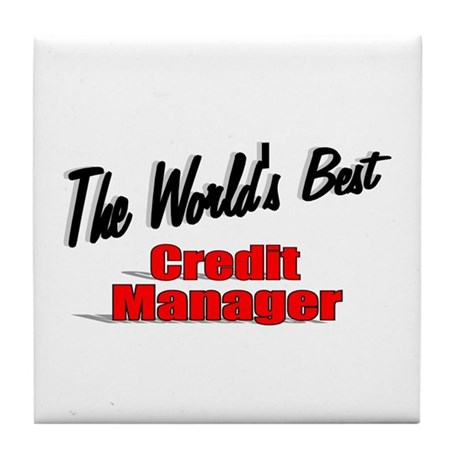 """The World's Best Credit Manager"" Tile Coaster"