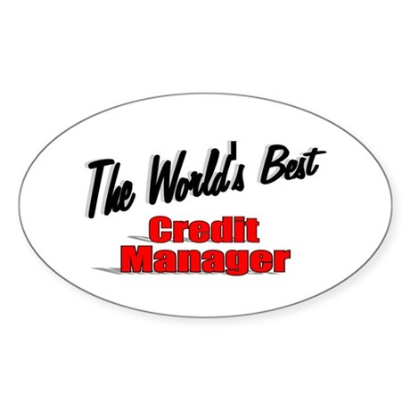 """The World's Best Credit Manager"" Oval Sticker"