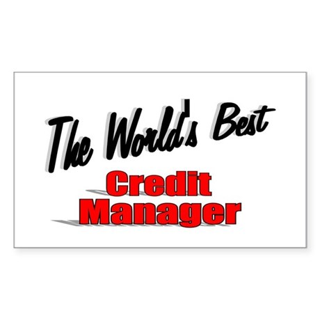 """The World's Best Credit Manager"" Sticker (Rectang"