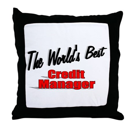 """The World's Best Credit Manager"" Throw Pillow"