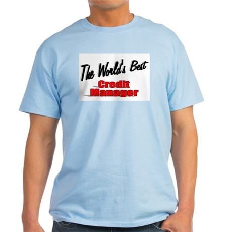 """The World's Best Credit Manager"" Light T-Shirt"