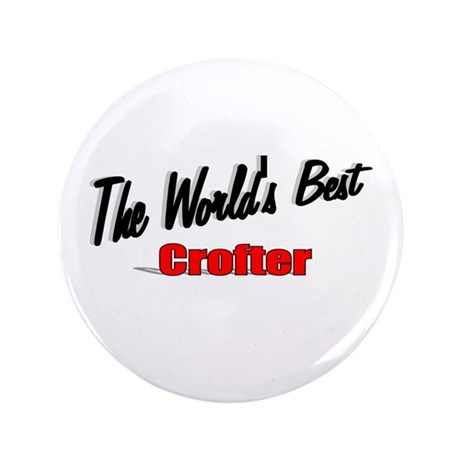 """The World's Best Crofter"" 3.5"" Button"