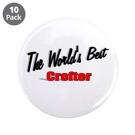 """The World's Best Crofter"" 3.5"" Button (10 pack)"