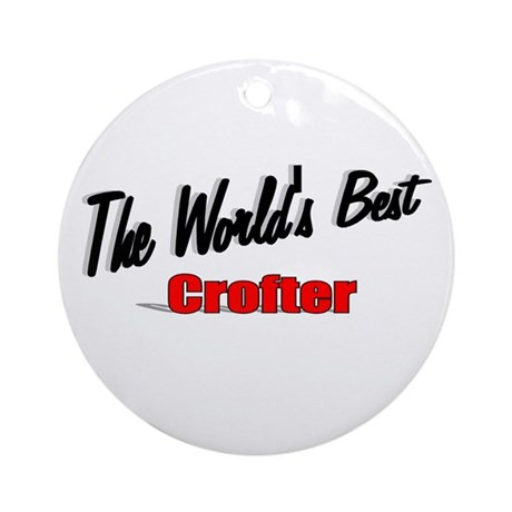 """The World's Best Crofter"" Ornament (Round)"