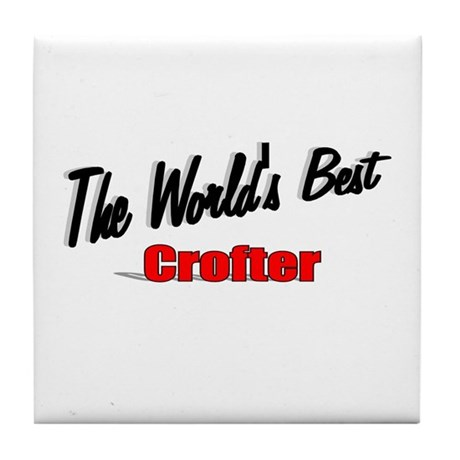 """The World's Best Crofter"" Tile Coaster"