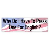Why Do I Have To Press One For English Bumper Sticker