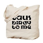 Talk Birdy To Me Tote Bag