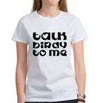 Talk Birdy To Me Women's T-Shirt