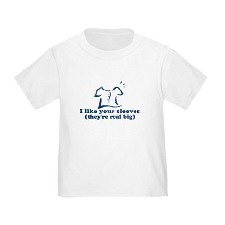 I like your sleeves Toddler T-Shirt