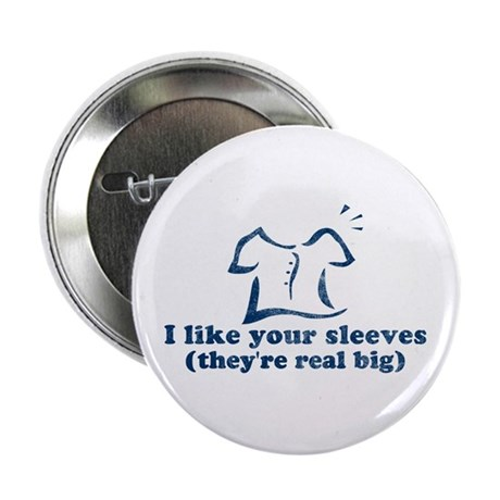 I like your sleeves Button