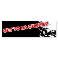 GET TO DA CHOPPA! Bumper Bumper Sticker