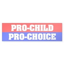 Pro-Child Pro-Choice Bumper Bumper Sticker