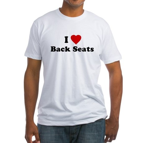 I Love [Heart] Back Seats Fitted T-Shirt