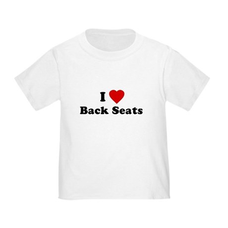 I Love [Heart] Back Seats Toddler T-Shirt