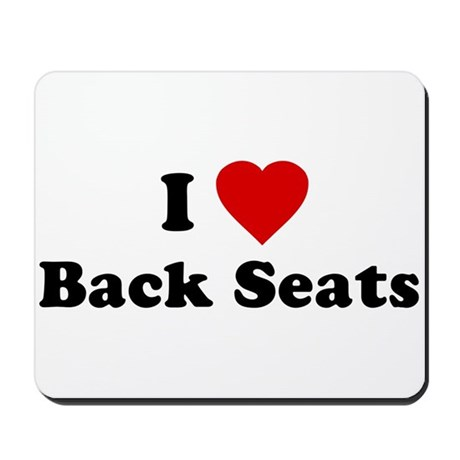 I Love [Heart] Back Seats Mousepad