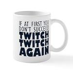 Twitch Twitch Again Mug