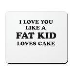 I Love you like a fat kid loves cake ~  Mousepad