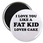 I Love you like a fat kid loves cake ~ Magnet