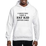 I Love you like a fat kid loves cake ~ Hooded Swe