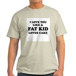 I Love you like a fat kid loves cake ~  Ash Grey T