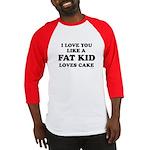 I Love you like a fat kid loves cake ~  Baseball J