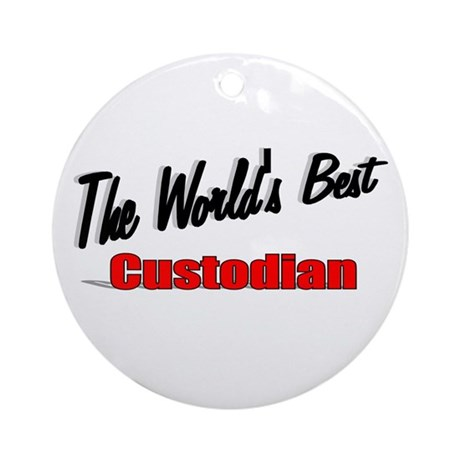 """The World's Best Custodian"" Ornament (Round)"