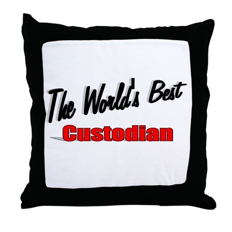 """The World's Best Custodian"" Throw Pillow"
