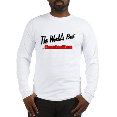 """The World's Best Custodian"" Long Sleeve T-Shirt"