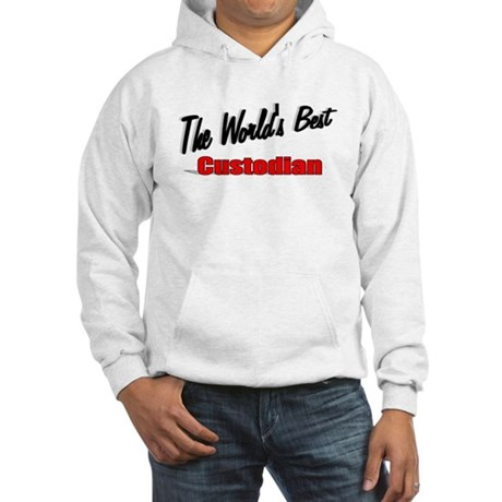 """The World's Best Custodian"" Hooded Sweatshirt"