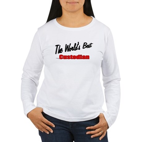 """The World's Best Custodian"" Women's Long Sleeve T"