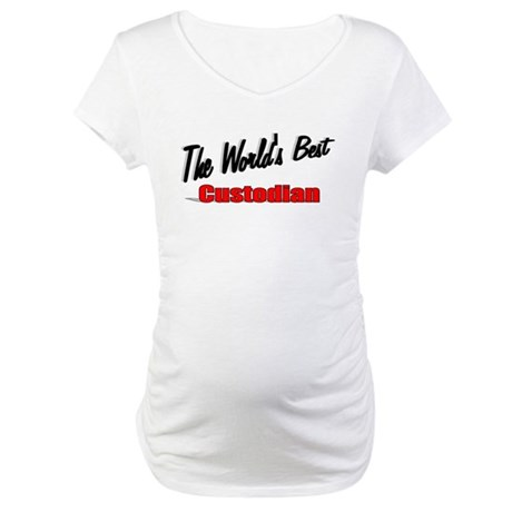 """The World's Best Custodian"" Maternity T-Shirt"