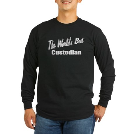 """The World's Best Custodian"" Long Sleeve Dark T-Sh"
