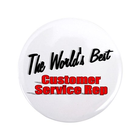 """The World's Best Customer Service Rep"" 3.5"" Butto"