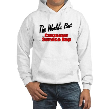 """The World's Best Customer Service Rep"" Hooded Swe"