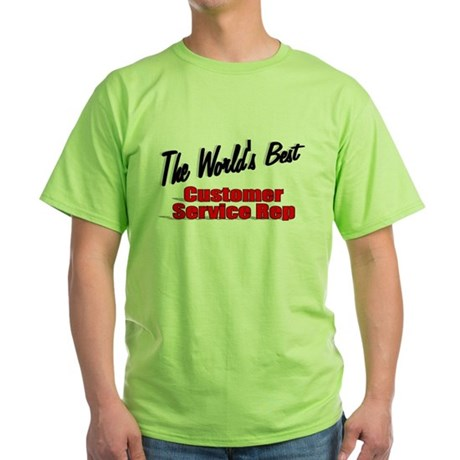 """The World's Best Customer Service Rep"" Green T-Sh"