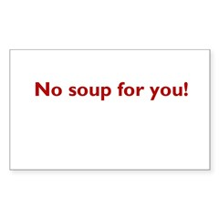 No soup for you! Rectangle Sticker