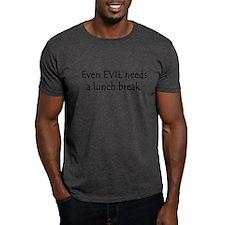 Even Evil needs a lunch break T-Shirt
