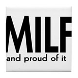 MILF AND PROUD OF IT Tile Coaster