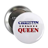 "CHRISTIN for queen 2.25"" Button (10 pack)"
