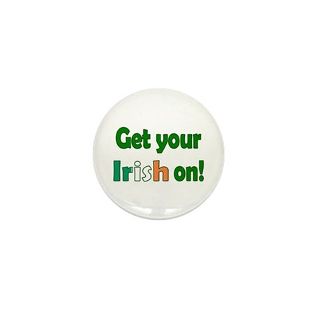 Get Your Irish On Mini Button