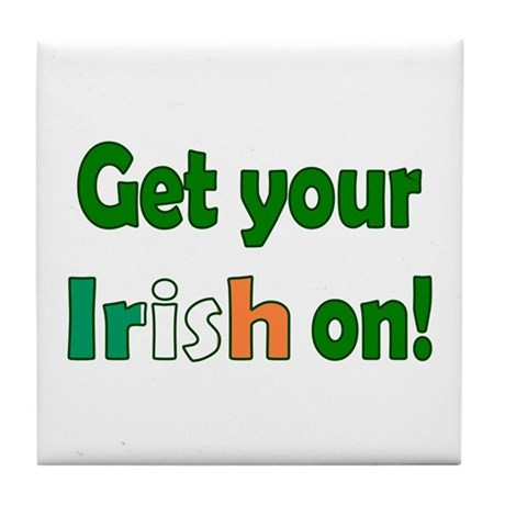 Get Your Irish On Tile Coaster