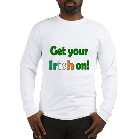 Get Your Irish On Long Sleeve T-Shirt