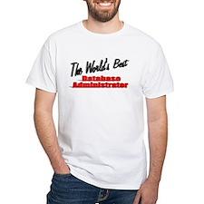 """The World's Best Database Administrator"" Shirt"
