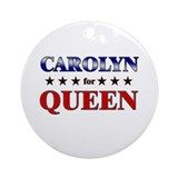 CAROLYN for queen Ornament (Round)