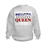 BRYANNA for queen Sweatshirt