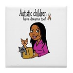 Autistic Kids have dreams too Tile Coaster