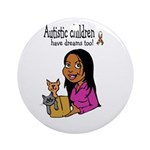 Autistic Kids have dreams too Ornament (Round)